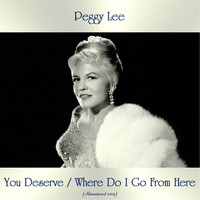 Peggy Lee - You Deserve / Where Do I Go From Here (All Tracks Remastered)