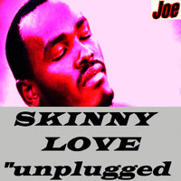 Joe - Skinny Love (Unplugged)