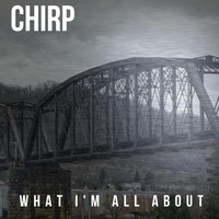 Chirp - What I'm All About