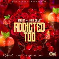 Impact - Addicted Too (feat. Dawn Da'jet) (Explicit)