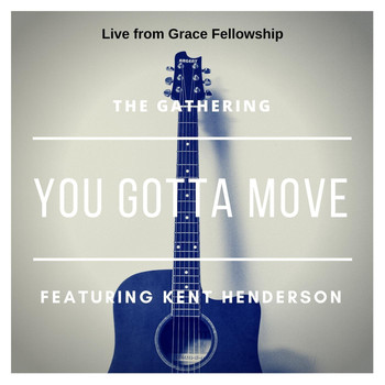 The Gathering - You Gotta Move (Live from Grace Fellowship) [feat. Kent Henderson]