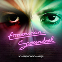 Jc & the Echo Chamber - American Scoundrel