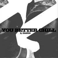 Champion - You Better Chill (Explicit)