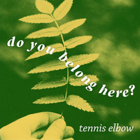 Tennis Elbow - Do You Belong Here? (Explicit)