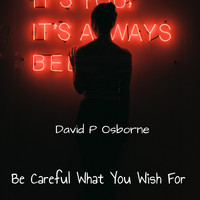 David P Osborne - Be Careful What You Wish For