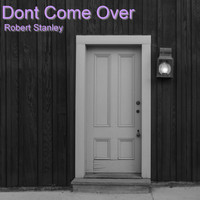 Robert Stanley - Dont Come Over