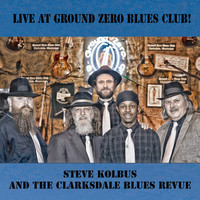 Steve Kolbus and the Clarksdale Blues Revue - Live at Ground Zero Blues Club