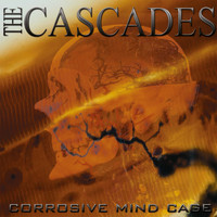 The Cascades - Corrosive Mind Cage
