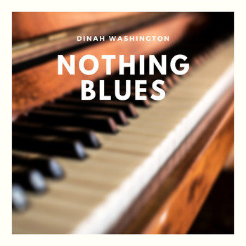 Dinah Washington - Nothing Blues