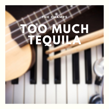 The Champs - Too Much Tequila