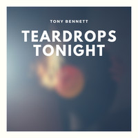 Tony Bennett - Teardrops Tonight