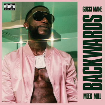 Gucci Mane - Backwards (feat. Meek Mill) (Explicit)