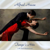 Alfred Hause - Tango's Hits (All Tracks Remastered 2017)