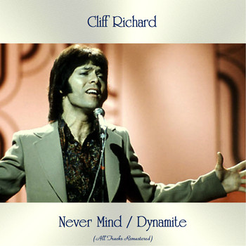 Cliff Richard - Never Mind / Dynamite (All Tracks Remastered)