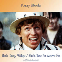 Tommy Steele - Flash, Bang, Wallop / She's Too Far Above Me (All Tracks Remastered)