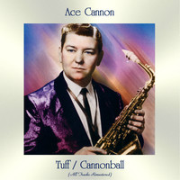 Ace Cannon - Tuff / Cannonball (All Tracks Remastered)