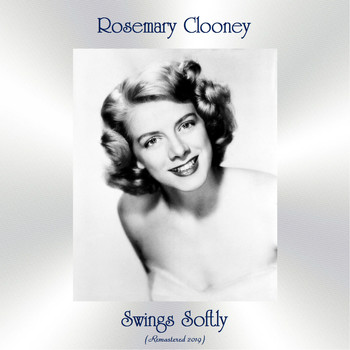 Rosemary Clooney - Rosemary Clooney Swings Softly (Remastered 2019)