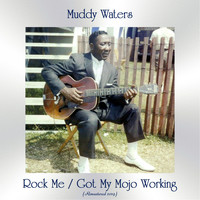 Muddy Waters - Rock Me / Got My Mojo Working (All Tracks Remastered)