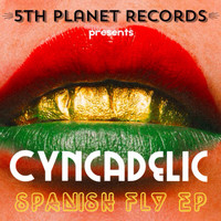 Cyncadelic - Spanish Fly EP