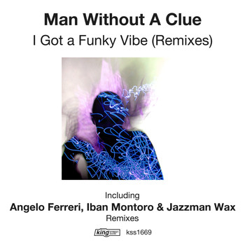 Man Without A Clue - I Got A Funky Vibe (Remixes)