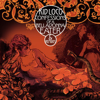 Kid Loco / - Confessions of a Belladonna Eater & Remixes