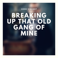 Gene Vincent - Breaking Up That Old Gang of Mine