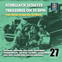 Various Artists - Schellack Schätze: Treasures on 78 RPM from Berlin, Europe and the World, Vol. 27