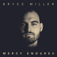 Bryce Miller - Mercy Endures