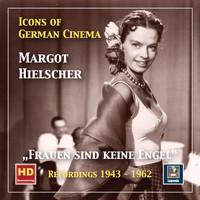 "Margot Hielscher - Icons of German Cinema: ""Frauen sind keine Engel"" — Margot Hielscher (2019 Remaster)"