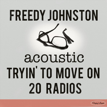 Freedy Johnston - Tryin' to Move On / 20 Radios (Acoustic)
