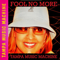 Tampa Music Machine - Fool No More