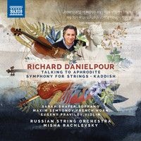 Russian String Orchestra / Misha Rachlevsky - Richard Danielpour: Talking to Aphrodite, Symphony for Strings & Kaddish