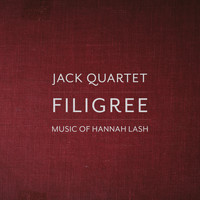 JACK Quartet / Hannah Lash - Filigree: Music of Hannah Lash