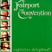 Fairport Convention - Expletive Delighted!