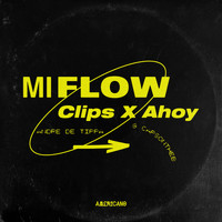 Clips X Ahoy - Mi Flow (feat. Andre Da Tippa & CapsOnTheB)