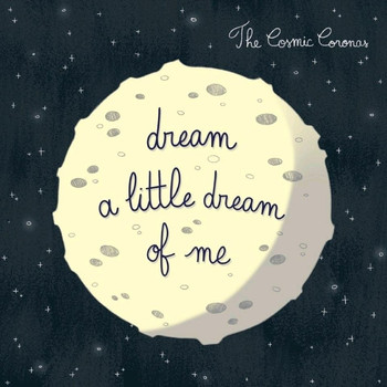 The Cosmic Coronas - Dream a Little Dream of Me
