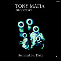 Tony Mafia - Decontrol (Incl. Dalca Remix)