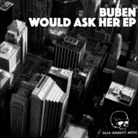 Buben - Would Ask Her