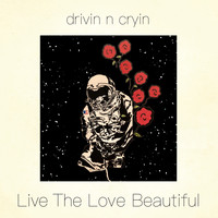 Drivin N Cryin - Live the Love Beautiful (Explicit)