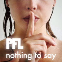 PFL - Nothing to Say