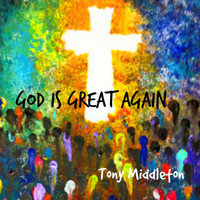 Tony Middleton - God Is Great Again