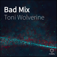Toni Wolverine - Bad Mix