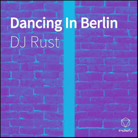 DJ Rust - Dancing In Berlin