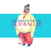 Virginiana Miller - Old Baller (Explicit)