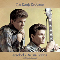The Everly Brothers - Jezebel / Autumn Leaves (All Tracks Remastered)