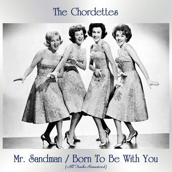 The Chordettes - Mr. Sandman / Born To Be With You (All Tracks Remastered)