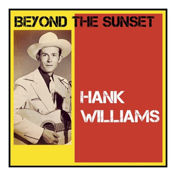 Hank Williams - Beyond the Sunset (Explicit)