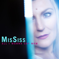 MisSiss - All I Wanna Say Now