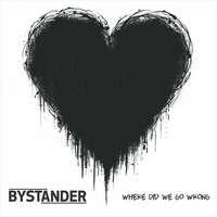 Bystander - Where Did We Go Wrong (Explicit)