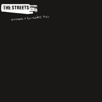 The Streets - Remixes & B Sides Too (Explicit)